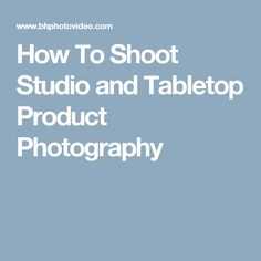 How To Shoot Studio and Tabletop Product Photography