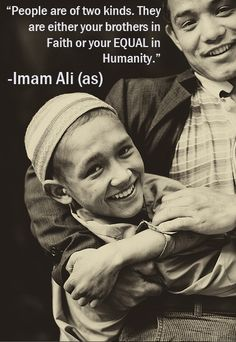 """"""" People are of two kinds.They are either your brothers in Faith or your EQUAL in HUMANITY."""" - Imam Ali ( A.S) #imamali #yaali #islam #ahlulbayt #shia #sayings"""