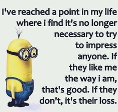 No Longer Necessary To Try To Impress Anyone life quotes life minion minions minion quotes minion quotes and sayings