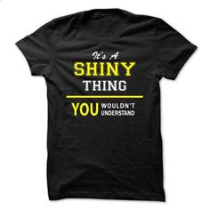 Its A SHINY thing, you wouldnt understand !! - #vintage shirt #cool sweater. BUY NOW => https://www.sunfrog.com/Names/Its-A-SHINY-thing-you-wouldnt-understand-.html?68278