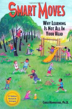 Smart Moves: Why Learning Is Not All in Your Head by Carla Hannaford Ph.D.,http://www.amazon.com/dp/0915556375/ref=cm_sw_r_pi_dp_nZSfsb145771R98Y