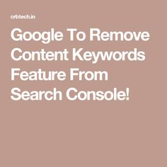 Google To Remove Content Keywords Feature From Search Console!
