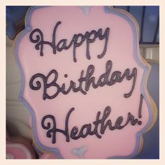 Happy birthday Heather! #happybirthday #sweethandmadecookies #happybirthdaycookies