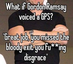 What if Gordon Ramsay voiced a GPS?