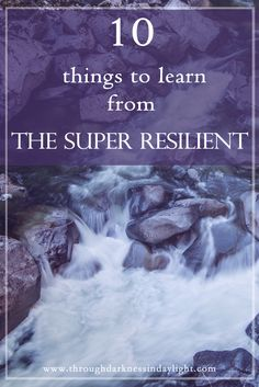 10 things we can learn from the stories of super resilient people.