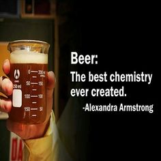 Beer is the best chemistry ever created!