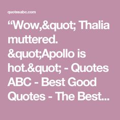 """""""Wow,"""" Thalia muttered. """"Apollo is hot."""" - Quotes ABC - Best Good Quotes - The Best Quotes"""