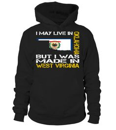 I May Live in Oklahoma But I Was Made in West Virginia State T-Shirt #MadeInWestVirginia