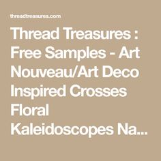 Thread Treasures : Free Samples - Art Nouveau/Art Deco Inspired Crosses Floral Kaleidoscopes Nature People Quilt Blocks Redwork/One Color Single Designs Uncategorized Designs Victorian Inspired Food Corners and Borders Christmas Designs Toys Holidays ITH Projects Seasons Outdoors Value Designs Fonts Applique Teddy Bears Color Work Children's Designs Masks Tribal Designs Mythical FSL Cultural Designs Primitives Damask Designs Singles From Sets Monogram Blanks Calligraphy and Ornamental…