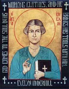 """""""God comes to the soul in his working clothes, and he brings his tools with him."""" Evelyn Underhill - 20th Century Anglo-Catholic writer and Christian Mystic"""