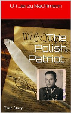 The Polish Patriot: True Story by Uri Jerzy Nachimson http://www.amazon.com/dp/B00KQRXT5A/ref=cm_sw_r_pi_dp_aPeLvb05898AK