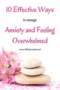 10 effective ways to help manage anxiety, stress and feeling overwhelmed.