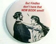 But Kindles don't have that NEW BOOK smell !