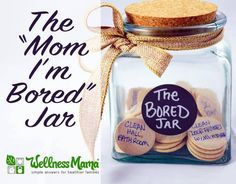 Only boring people get bored. But if my kids whine it out loud, they can choose a job from the jar...