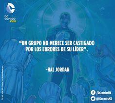 """""""Un grupo no merece ser castigado por los errores de su líder"""". -Hal Jordan. Green Lantern"""