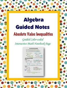 This is a guided, color-coded notebook page for the interactive math notebook on solving absolute value inequalities.Blackline master and color-coded answer key included.** My Interactive Note Pages include all or some of the following: step by step color-coded notes, diagrams, graphic organizers and example problems.My Interactive Math Notebook Pages were designed to use in my IMN.