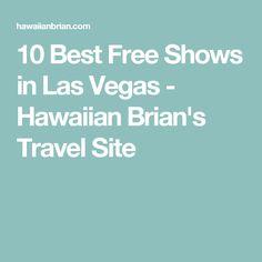 10 Best Free Shows in Las Vegas - Hawaiian Brian's Travel Site