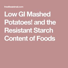 Low GI Mashed Potatoes! and the Resistant Starch Content of Foods