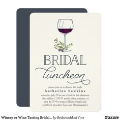 """Winery or Wine Tasting Bridal Luncheon Invitation Planning a wine themed or wine tasting bridal shower luncheon, or hosting the big event at a winery or vineyard? Invite your guests with our rustic elegant wine tasting bridal luncheon shower invitations, featuring a wine glass illustration and """"bridal luncheon"""" in elegant block and script typography. Add your event details beneath using the template fields provided. Perfect for bridal showers in wine country, winery or vineyard settings."""