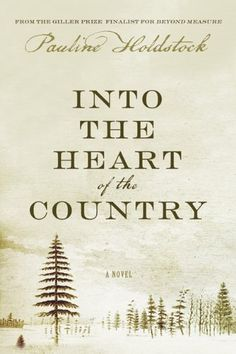 Into The Heart Of The Country by Pauline Holdstock http://www.amazon.ca/dp/1554686342/ref=cm_sw_r_pi_dp_fYD5vb1G2GD2X