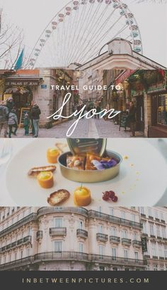 Guide to Lyon France - Where to Eat, What to do, Where to Sleep in the most underrated city in Europe.