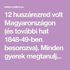 12 huszárezred volt Magyarországon (és további hat 1848-49-ben besorozva). Minden gyerek megtanulja egyszer, hogy kik is voltak a huszárok, és milyen volt a viseletük, de ahogy az évek telnek, úgy …