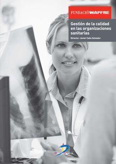 Gestión de la calidad en las organizaciones sanitarias / Javier Cabo Salvador (director). Fundación MAPFRE : Díaz de Santos, 2014
