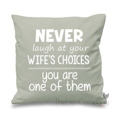 Never Laugh At Your Wife's Choices You Are One Of by TheHenCompany