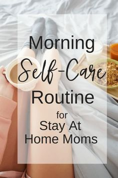 Morning Self-Care Routine for Stay-At-Home-Moms
