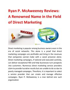 Which is the renowned name in the direct marketing? Ryan Mc P Aweeney is the well-known name in direct marketing. He is the Founder of Vertical Direct Marketing group. Direct Marketing, Social Networks, Knowledge, Names, Tours, Group, Business, Consciousness, Social Media
