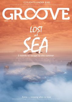 Groove Korea June 2013  Korea's English magazine for insight, culture, travel, dining and community. 5 island adventures. 12 flights for under $300.