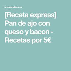 [Receta express] Pan de ajo con queso y bacon - Recetas por 5€