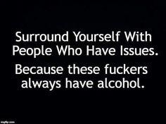 Ah man. I love my friends issues galore! Drunk Friend Quotes, Drinking With Friends Quotes, Drinking Memes, Drunk Friends, I Love My Friends, Alcohol Memes, Alcohol Quotes, Funny Alcohol, Beer Quotes