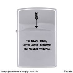 Funny Quote Never Wrong Zippo Lighter #funny #zippo #lighters