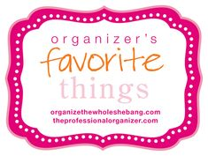 """Organizer's Favorite Things,""   a dazzling parade of the latest and greatest  in #organizing products and resources."