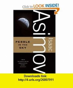 Pebble in the Sky (9780765319135) Isaac Asimov , ISBN-10: 0765319136  , ISBN-13: 978-0765319135 ,  , tutorials , pdf , ebook , torrent , downloads , rapidshare , filesonic , hotfile , megaupload , fileserve