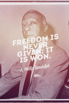 Freedom is never given; it is won.<br> - A. Philip Randolph | Holly made this with Spoken.ly