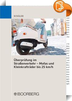 Überprüfung im Straßenverkehr - Mofas und Kleinkrafträder bis 25 km/h    ::  Verkehrsrecht im Fokus Der Schwerpunkt der anschaulichen Darstellung liegt auf verkehrsrechtlichen Bestimmungen, die für eine umfangreiche Begutachtung einspuriger und fahrerlaubnisfreier Kfz (Mofas, Leichtmofas, E-Bikes und geschwindigkeitsbeschränkte KKR) erforderlich sind. Der Autor geht dabei insbesondere auf den seit 1.5.2014 eigenständigen Tatbestand des »Kleinkraftrades mit einer bauartbedingten Höchstg...