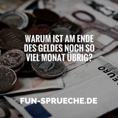 Warum ist am Ende des Geldes noch so viel Monat übrig? http://www.fun-sprueche.de/warum-ist-am-ende-des-geldes-noch-so-viel-monat-uebrig-2064