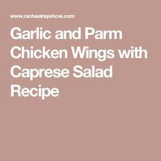 Garlic and Parm Chicken Wings with Caprese Salad Recipe