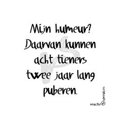 Humeur, tieners en puberen #grappig Mom Quotes, Happy Quotes, Words Quotes, Best Quotes, Funny Quotes, Sayings, Quotable Quotes, Dutch Words, Silly Me