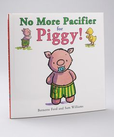 No More Pacifier For Piggy! Hardcover -- We have this book that we read to Abigail when we were trying to get rid of the Paci. For Carson!