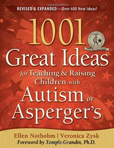 1001 Great Ideas for Teaching and Raising Children with Autism or Asperger's By Ellen Notbohm, Veronica Zysk & Temple Grandin