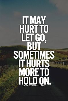 Hurts a lot more to let go when you truly love them.... And they don't know how much you love and care for them.