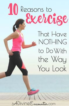 10 Reasons for a Christian to Exercise That Have Nothing to Do With the Way You Look