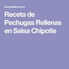 Receta de Pechugas Rellenas en Salsa Chipotle