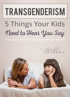 Transgenderism-5 Things Your Kids Need To Hear You Say - Hands down the best thing I've read on this subject. (affiliate link to free content)