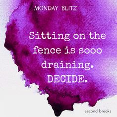 Sitting on the fence is so draining. Fence Quotes, Sitting On The Fence, Rodan And Fields Consultant, Empowerment Quotes, Word Of Advice, Mind Body Spirit, Pick Me Up, Emotional Intelligence, Inspirational Thoughts