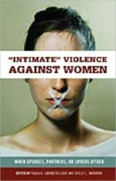 Intimate Violence against Women: When Spouses Partners or Lovers Attack