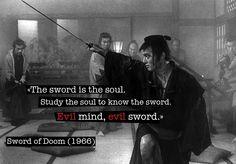 Quote from Kihachi Okamoto's samurai film Sword of Doom. Watch the trailer: http://wildgrounds.com/2009/10/02/trailer-sword-of-doom-1966-kihachi-okamoto/